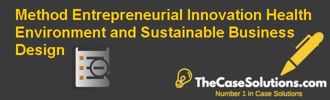 Method: Entrepreneurial Innovation Health Environment and Sustainable Business Design Case Solution